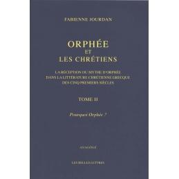 Orphée et les Chrétiens, tome II : Pourquoi Orphée ?