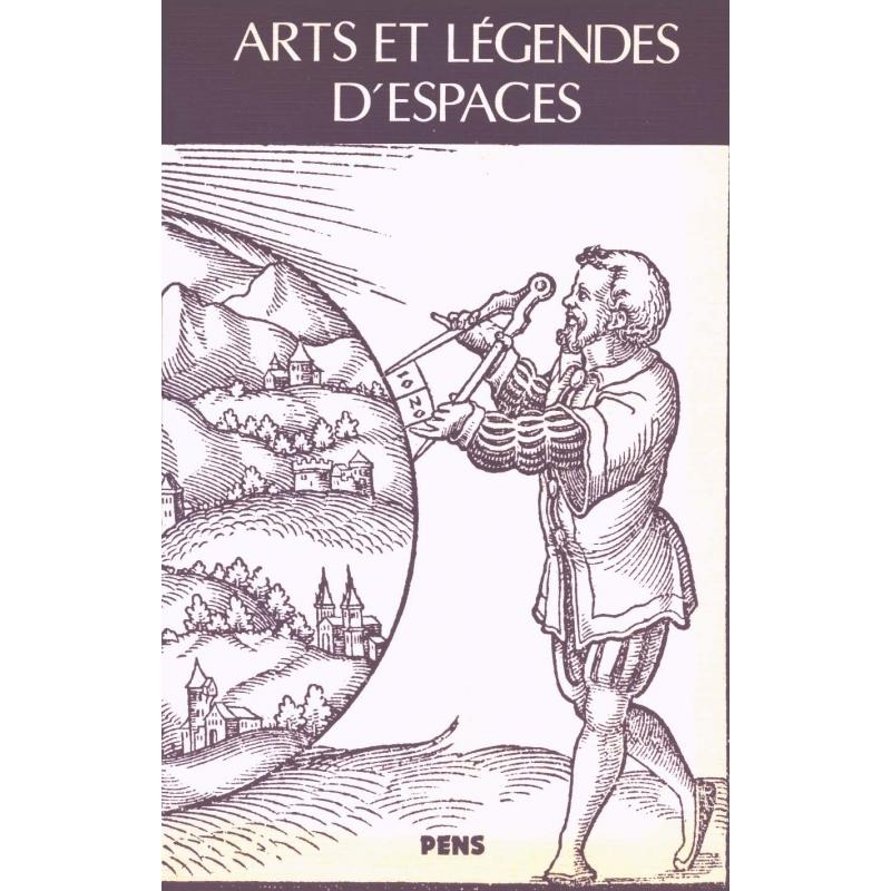 Arts et légendes d'espaces. Figures du voyage et rhétoriques du monde