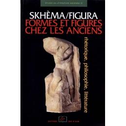 Skhèma/Figura Forme et figures chez les Anciens. Rhétorique, Philosophie, littérature