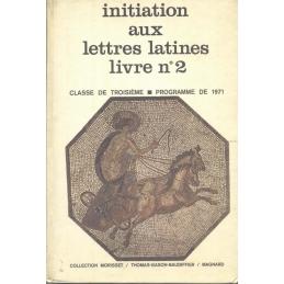 Initiation aux lettres latines livre n°2. Classe de troisième - programme de 1971