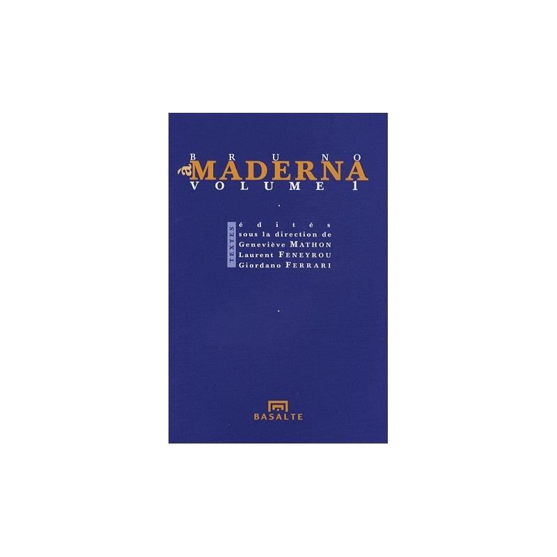 À Bruno Maderna, volume 1. Textes édités, sous la direction de Geneviève Mathon, Laurent Feneyrou, Giordano Ferrari
