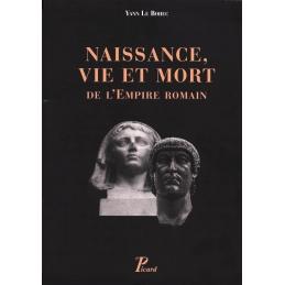 Naissance, vie et mort de l'Empire romain de la fin du Ier siècle avant notre ère jusqu'au Ve siècle de notre ère