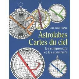 Astrolabes, cartes du ciel. Les comprendre et les construire