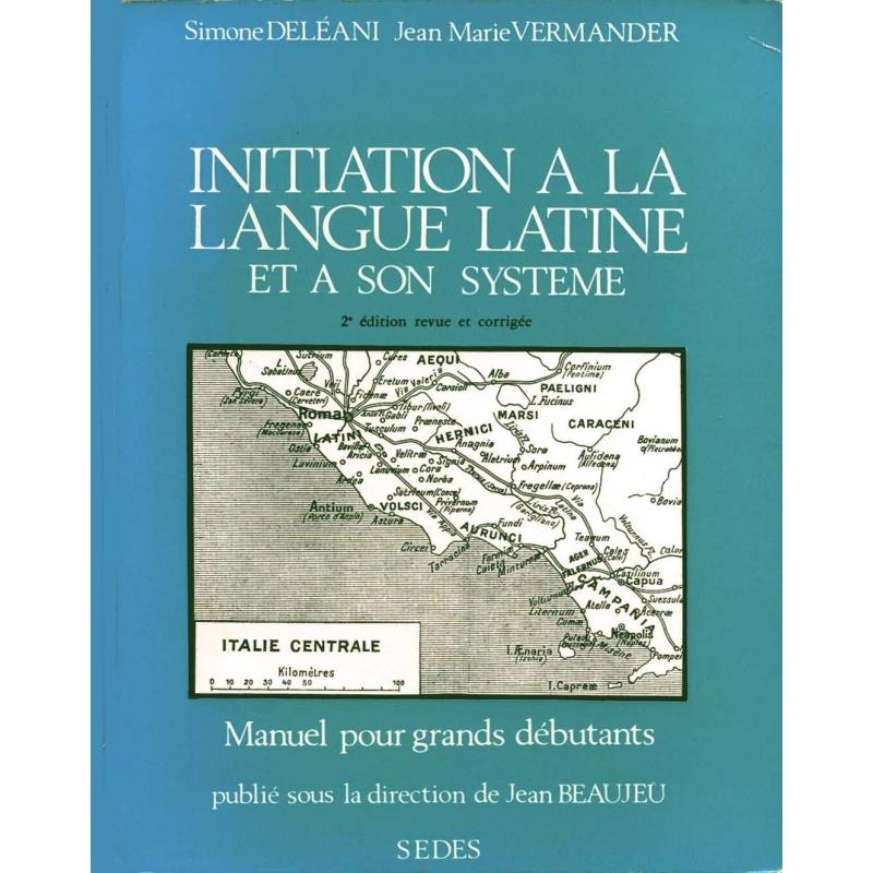 Initiation à la langue latine et à son système. Manuel pour grands débutants