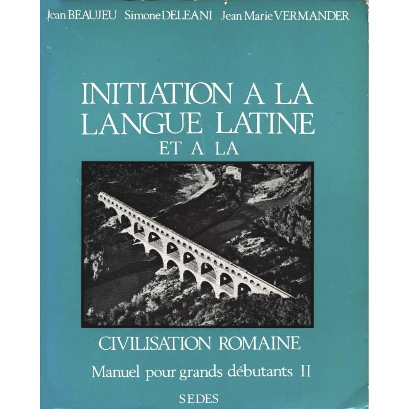 Initiation à la langue latine et à la civilisation romaine. Manuel pour grands débutants II