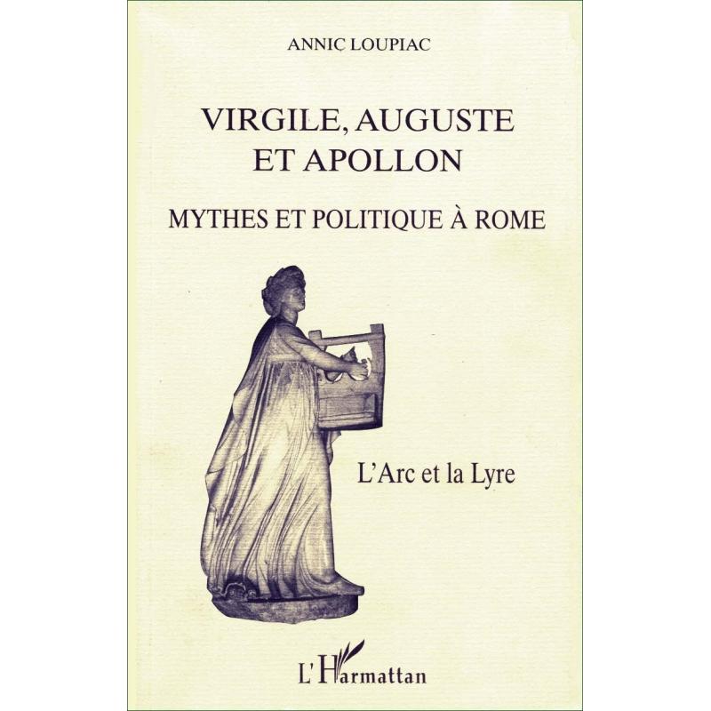 Virgile, Auguste et Apollon. Mythes et politique à Rome. L'Arc et la Lyre