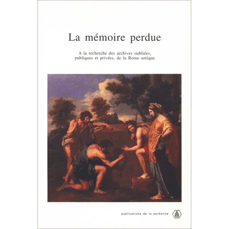 La mémoire perdue. A la recherche des archives oubliées, publiques et privées, de la Rome antique
