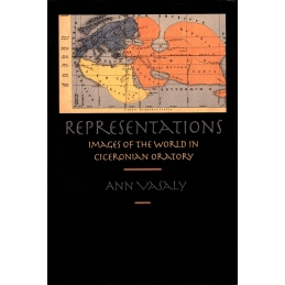 Representations : Images of the World in Ciceronian Oratory