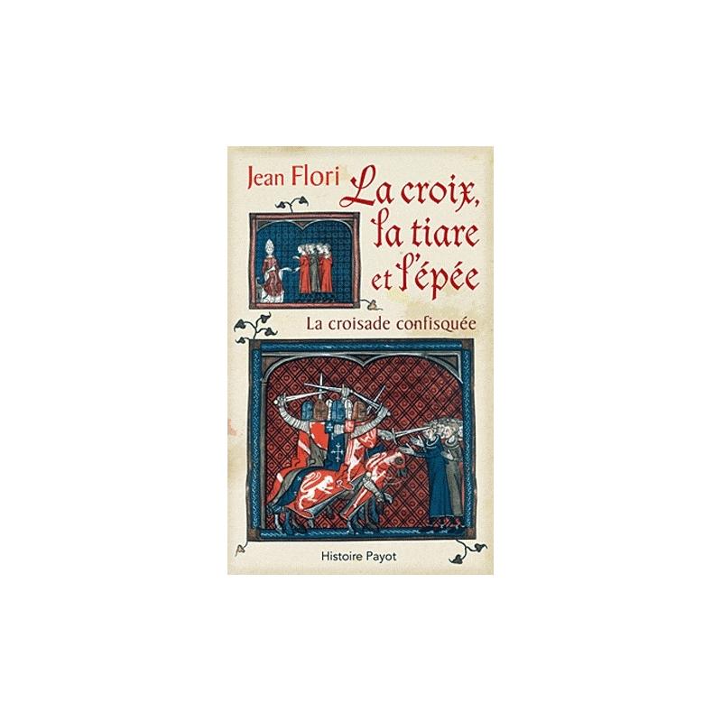La croix, la tiare et l'épée. La croisade confisquée