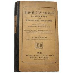 Les Chroniqueurs français du Moyen Age. Villehardouin, Joinville, Froissart, Commines