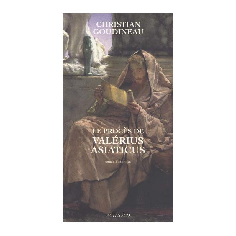 Le Procès de Valérius Asiaticus. Roman historique