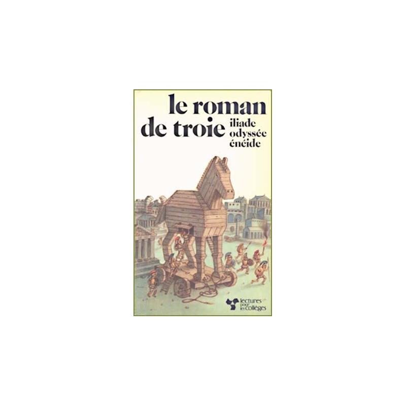 Le roman de Troie : Iliade, Odyssée, Enéide