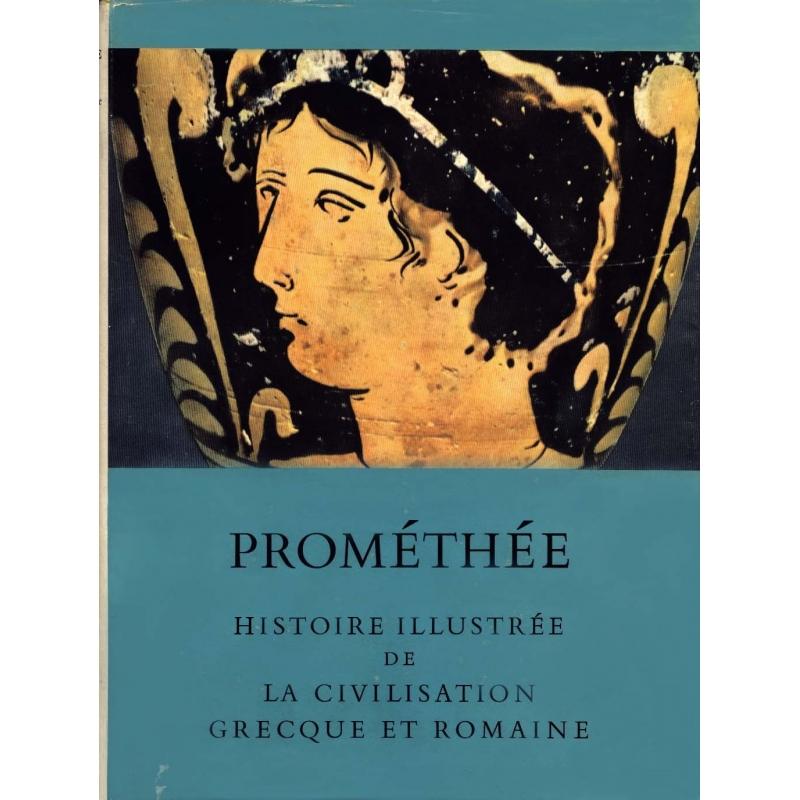 Prométhée. Histoire illustrée de la civilisation grecque et romaine
