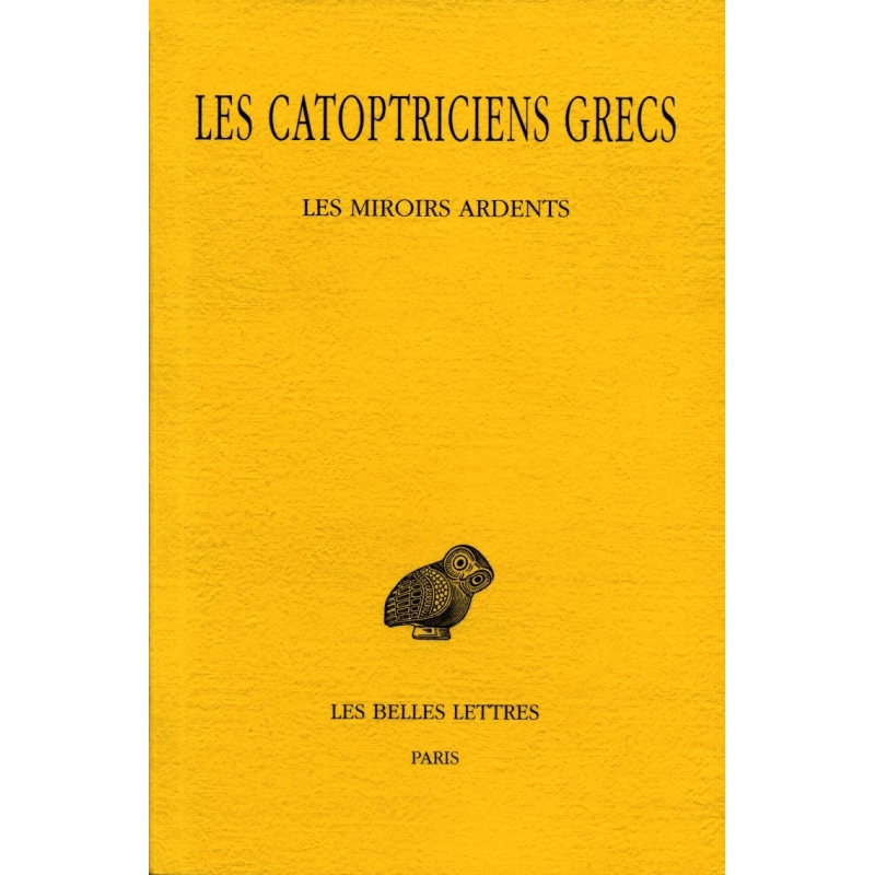 Les Catoptriciens grecs, tome I : Les miroirs ardents