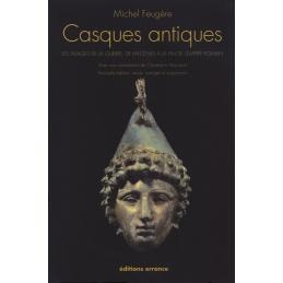 Casques antiques. Les visages de la guerre, de Mycènes à la fin de l'empire romain