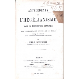 Antécédents de l'hégélianisme dans la philosophie française. Don Deschamps, son système et son école...
