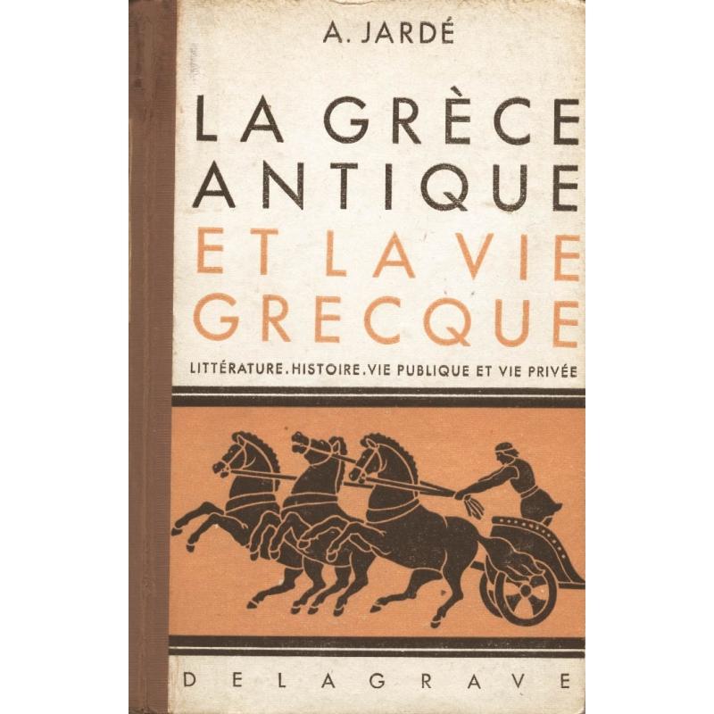 La Grèce antique et la vie grecque.