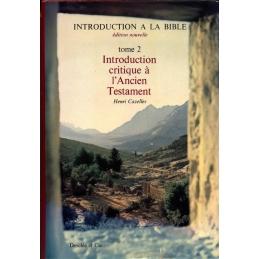 Introduction à la Bible. Edition nouvelle. Tome 2 : Introduction critique à l'Ancien Testament