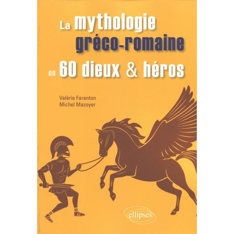 La mythologie gréco-romaine en 60 dieux et héros