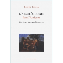 L'archéologie dans l'Antiquité. Tourisme, lucre et découvertes