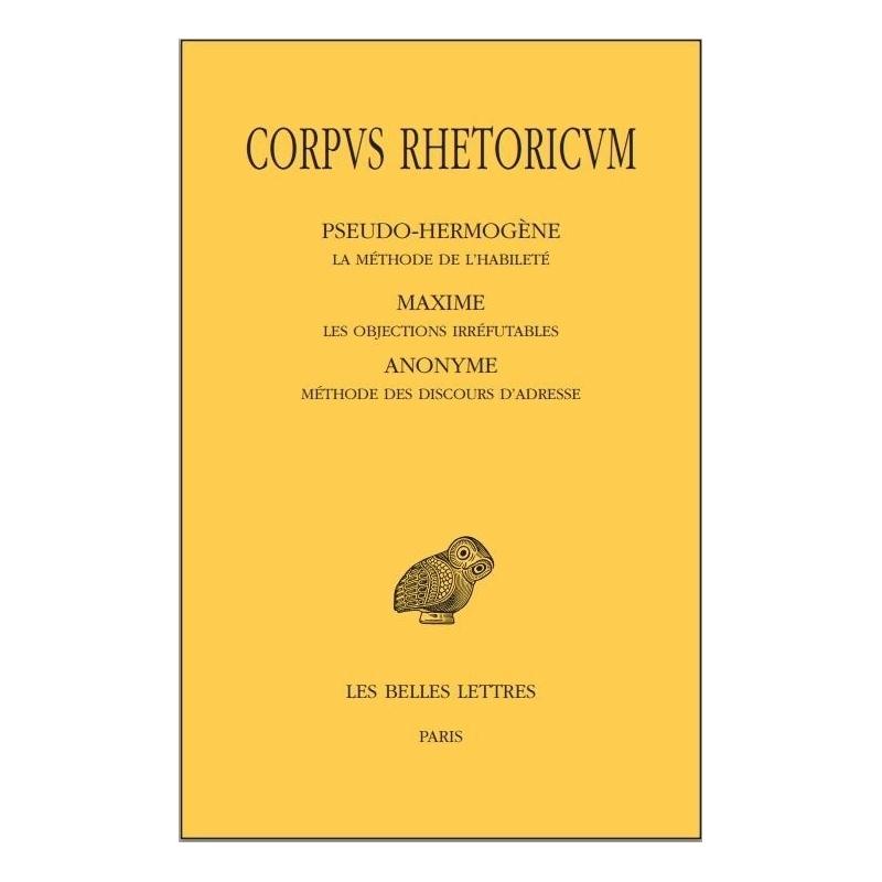 Corpus Rhetoricum. Tome V : Pseudo-Hermogène, La méthode de l'habileté...