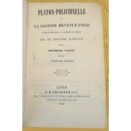 Platon-Polichinelle ou La sagesse devenue folie pour se mettre à la portée du siècle, par un solitaire auvergnat.
