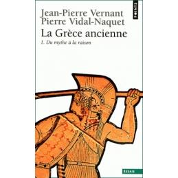 La Grèce ancienne, Tome 1   Du mythe à la raison