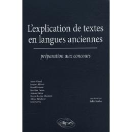L'explication de textes en langues anciennes. Préparation aux concours