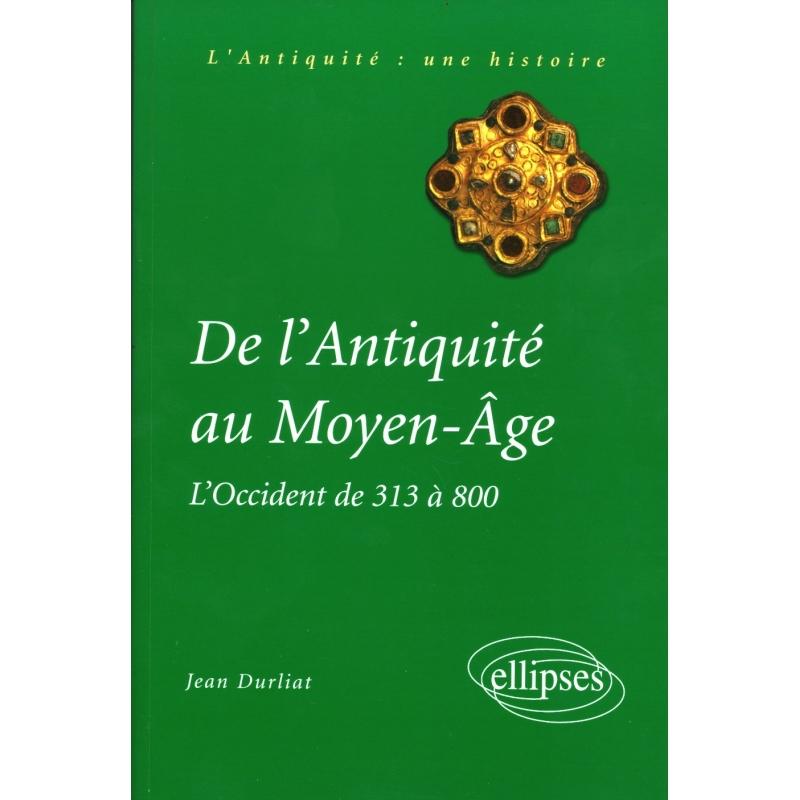 De l'Antiquité au Moyen-Age. L'Occident de 313 à 800