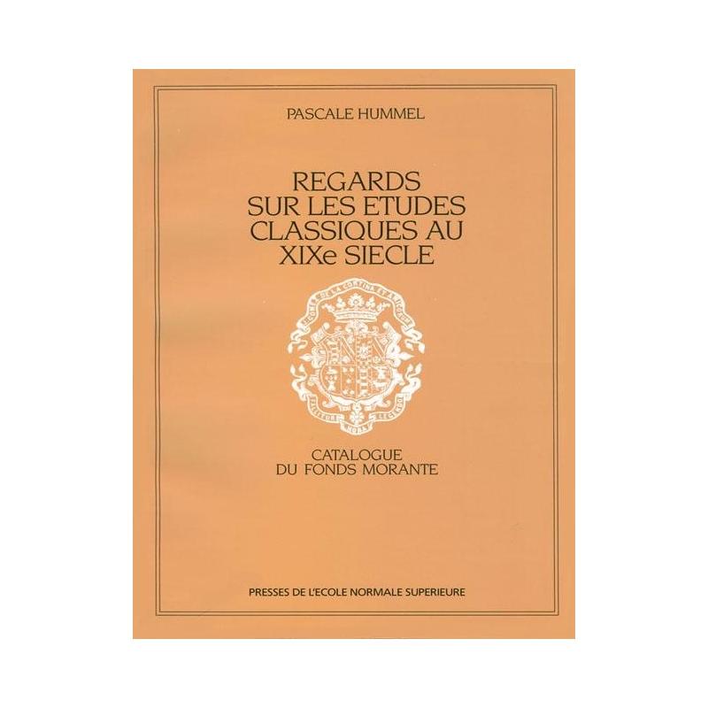 Regards sur les études classiques au XIXe siècle. Le fonds Morante de l'Ecole Normale Supérieure