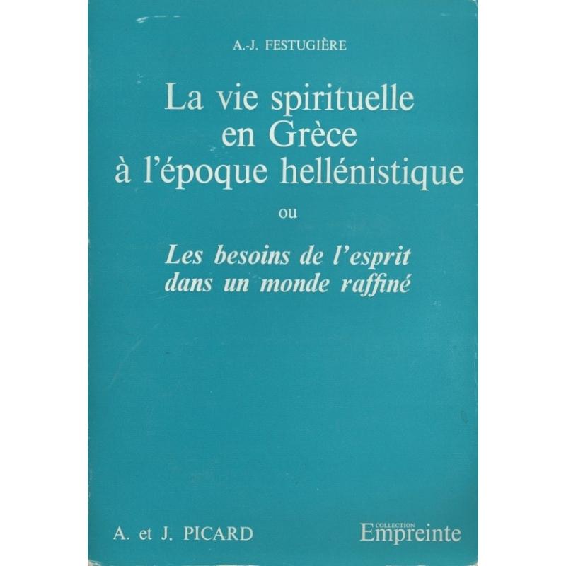 La vie spirituelle en Grèce à l'époque hellénistique ou les besoins de l'esprit dans un monde raffiné