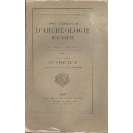 Cours élémentaire d'archéologie religieuse. Tome premier  Architecture. Tome second  mobilier