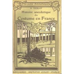 Histoire anecdotique du Costume en France de la conquête romaine à nos jours.
