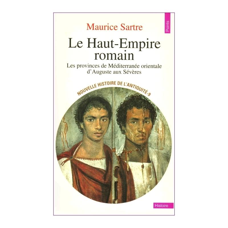 Le Haut-Empire romain. Les provinces de Méditerranée d'Auguste aux Sévères