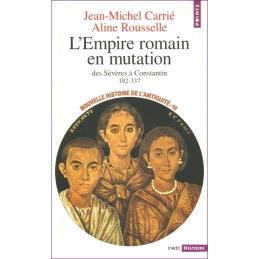L'Empire romain en mutation. Des Sévères à Constantin (192-337)