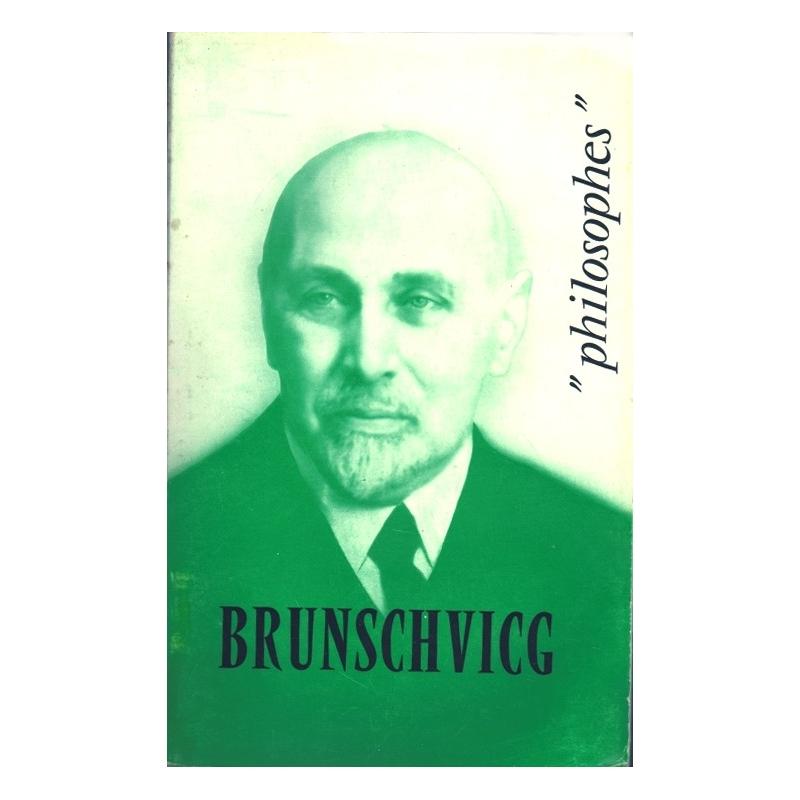 Brunschvigg. Sa vie, son œuvre avec un exposé de sa philosophie