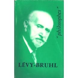 Lucien Lévy-Bruhl. Sa vie, son œuvre avec un exposé de sa philosophie