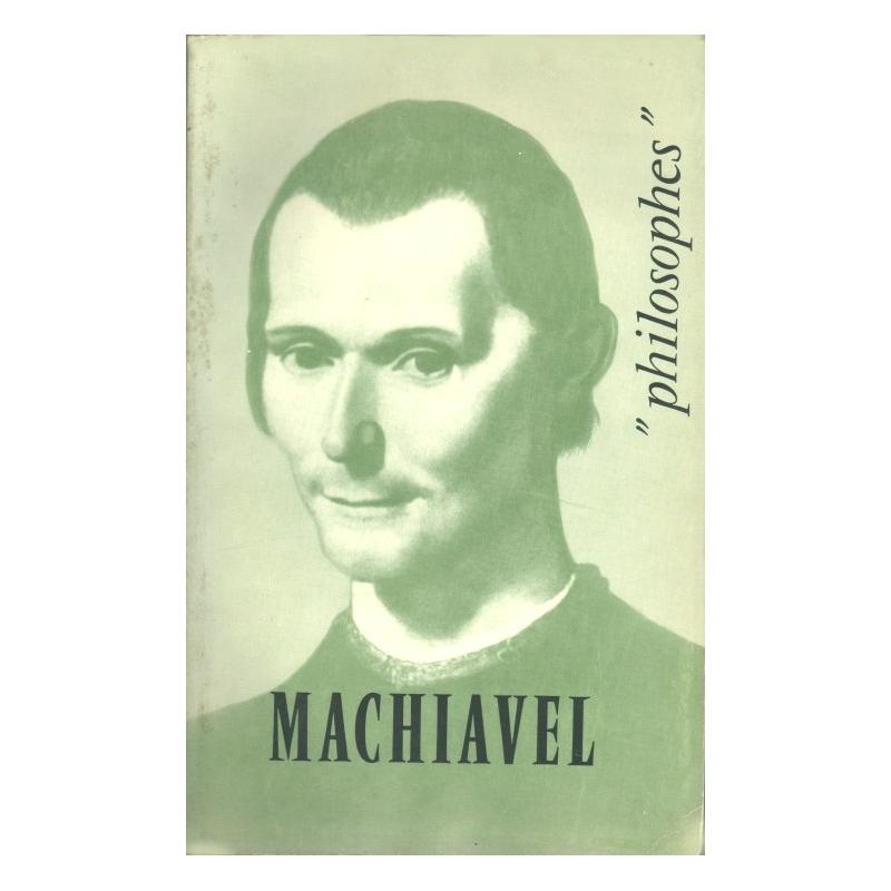 Machiavel. Sa vie, son œuvre avec un exposé de sa philosophie