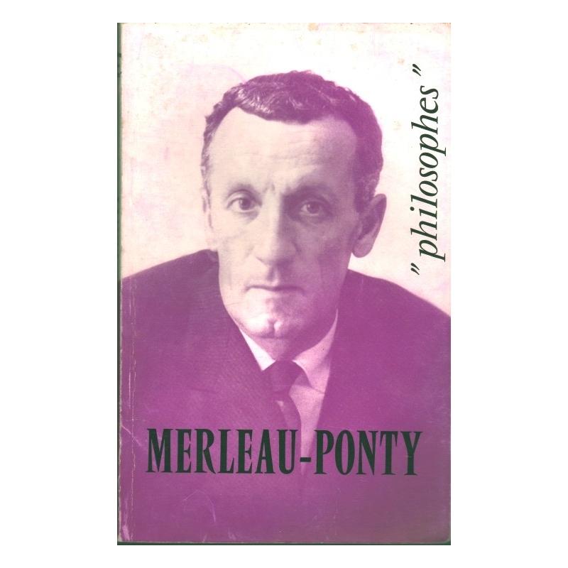 Merleau-Ponty. Sa vie, son œuvre avec un exposé de sa philosophie