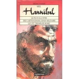 Moi, Hannibal, le plus illustre des carthaginois, génie militaire qui fit trembler Rome