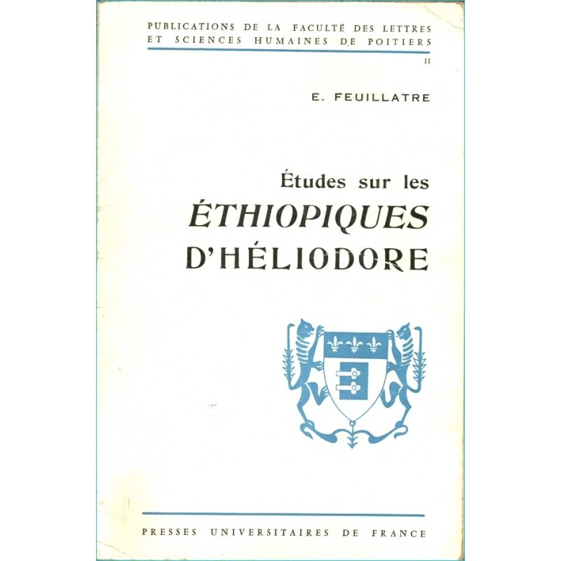 Etudes sur les Ethiopiques d'Héliodore. Contribution à la connaissance du roman grec