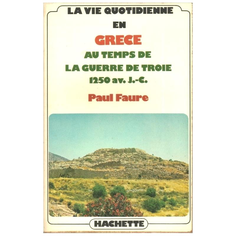 La vie quotidienne en Grèce au temps la guerre de Troie (1250 avant  Jésus Christ)