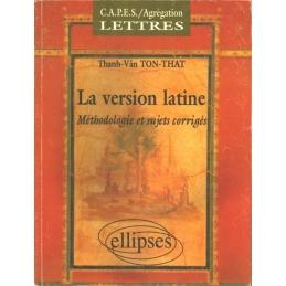 La version latine : méthodologie et sujets corrigés, CAPES et Agrégation de lettres