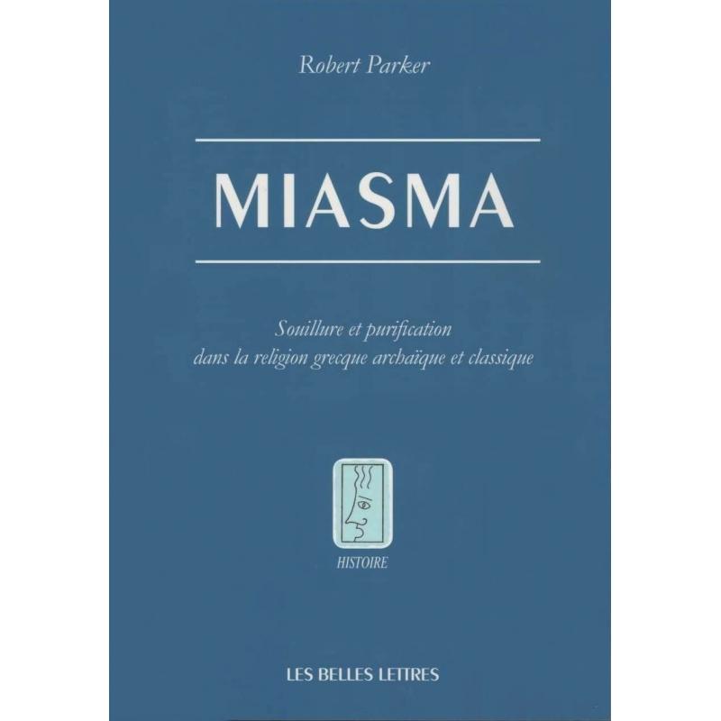 Miasma. Souillure et purification dans la religion grecque archaïque et classique