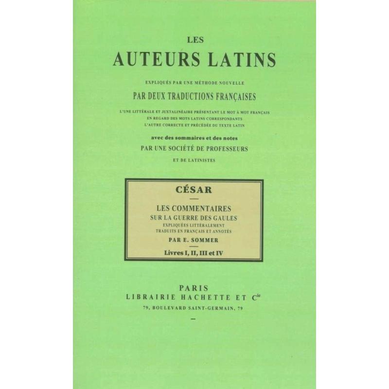 Commentaires sur la Guerre des Gaules. Livres I, II, III et IV. Les auteurs latins expliqués d'après une méthode nouvelle…