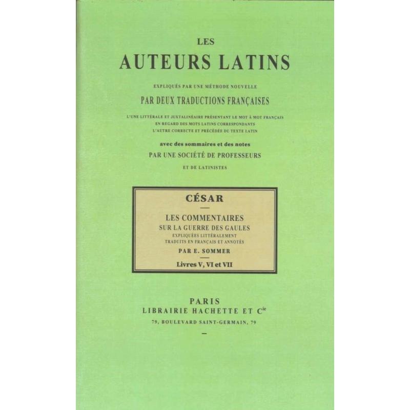 Commentaires sur la Guerre des Gaules. Livres V, VI et VII. Les auteurs latins expliqués d'après une méthode nouvelle…