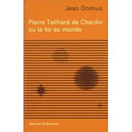 Pierre Teilhard de Chardin ou la foi au monde