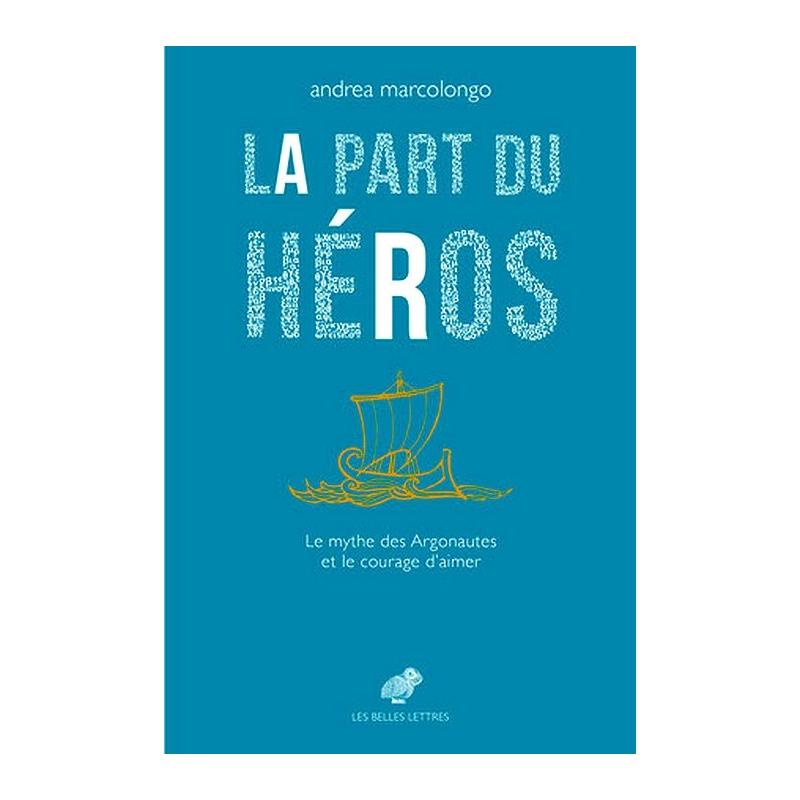 La Part du héros. Le mythe des Argonautes et le courage d'aimer