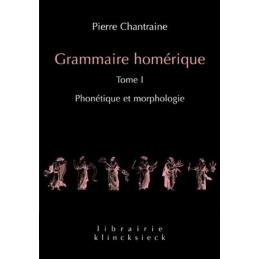 Grammaire homérique. Tome I : Phonétique et morphologie