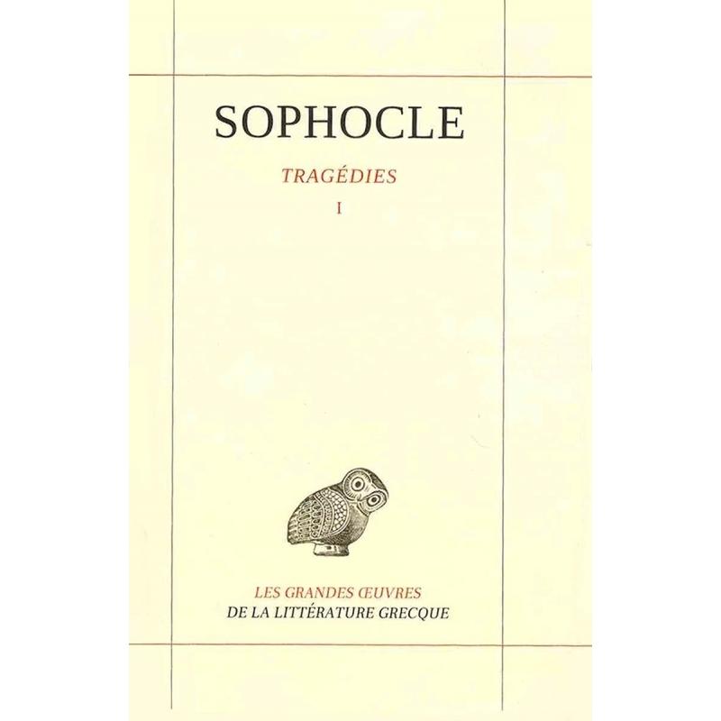 Tome I : Les Trachiniennes, Antigone, Ajax, Œdipe Roi
